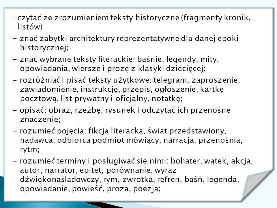 -czytać ze zrozumieniem teksty historyczne (fragmenty kronik, listów) - znać zabytki architektury reprezentatywne dla danej epoki historycznej; - znać
