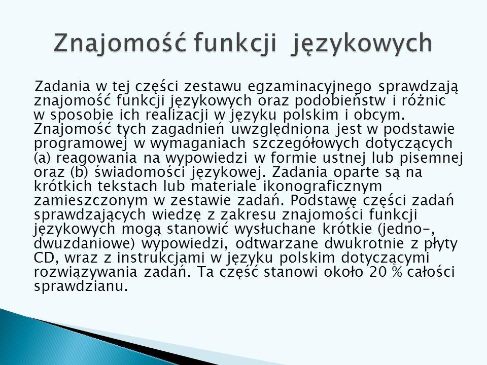 Zadania w tej części zestawu egzaminacyjnego sprawdzają znajomość funkcji językowych oraz podobieństw i różnic w sposobie ich realizacji w języku pols