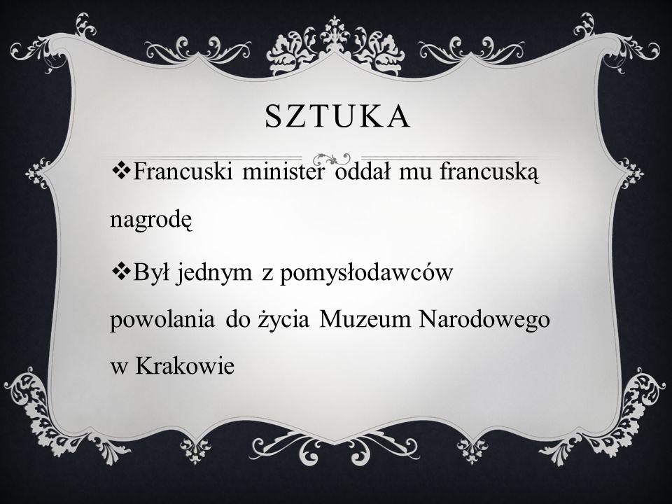 SZTUKA  Francuski minister oddał mu francuską nagrodę  Był jednym z pomysłodawców powolania do życia Muzeum Narodowego w Krakowie