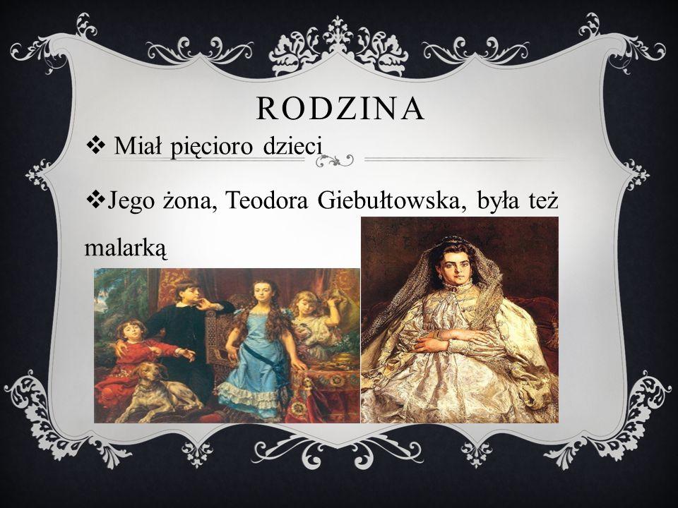 RODZINA  Miał pięcioro dzieci  Jego żona, Teodora Giebułtowska, była też malarką