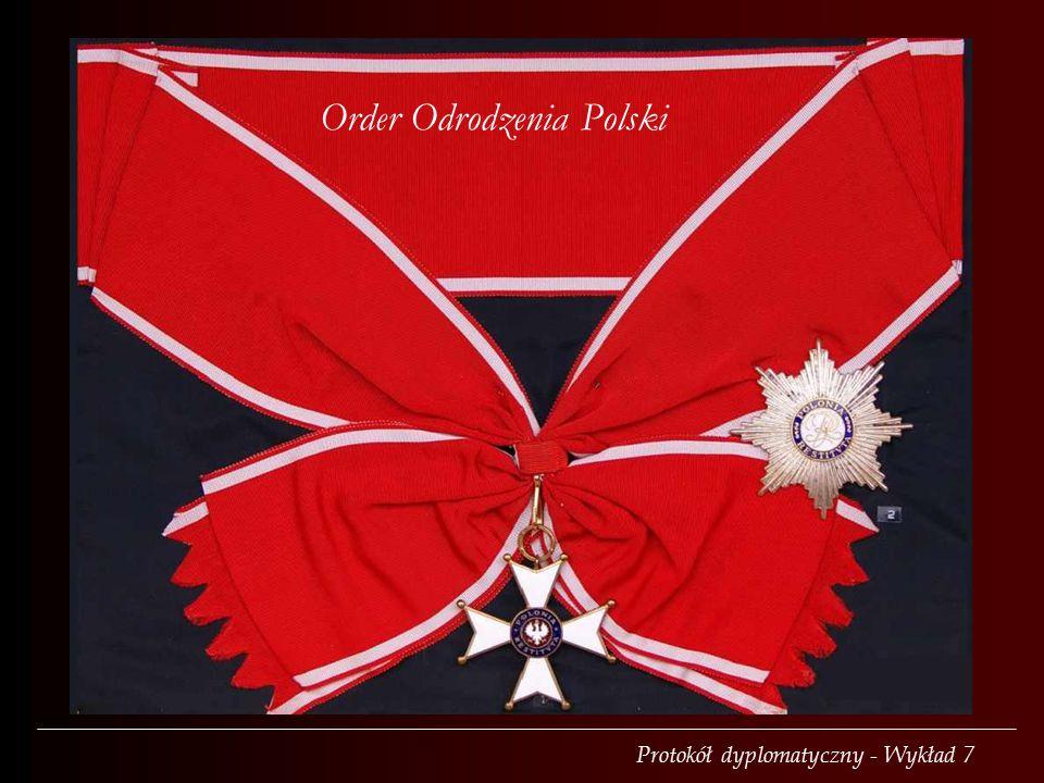 Protokół dyplomatyczny - Wykład 7 Order Odrodzenia Polski