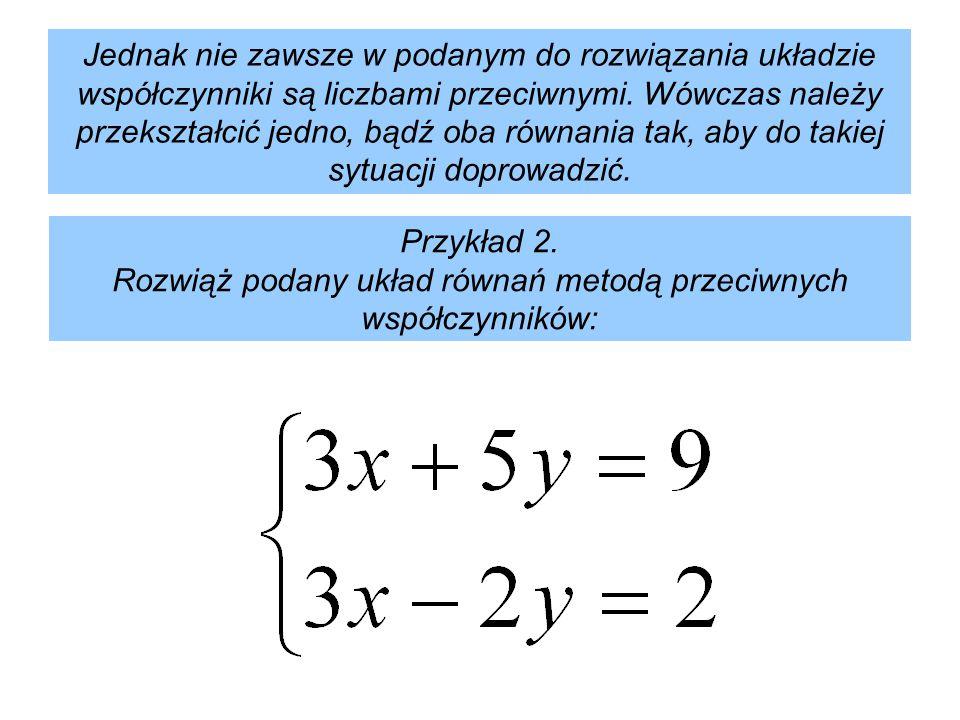 Pomnóżmy drugie równanie przez –1, otrzymamy: Dodając stronami wyeliminujemy niewiadomą x: + 7y = 7 y = 1