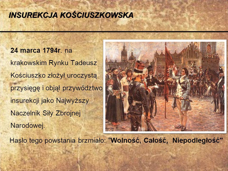 24 marca 1794r. na krakowskim Rynku Tadeusz Kościuszko złożył uroczystą przysięgę i objął przywództwo insurekcji jako Najwyższy Naczelnik Siły Zbrojne