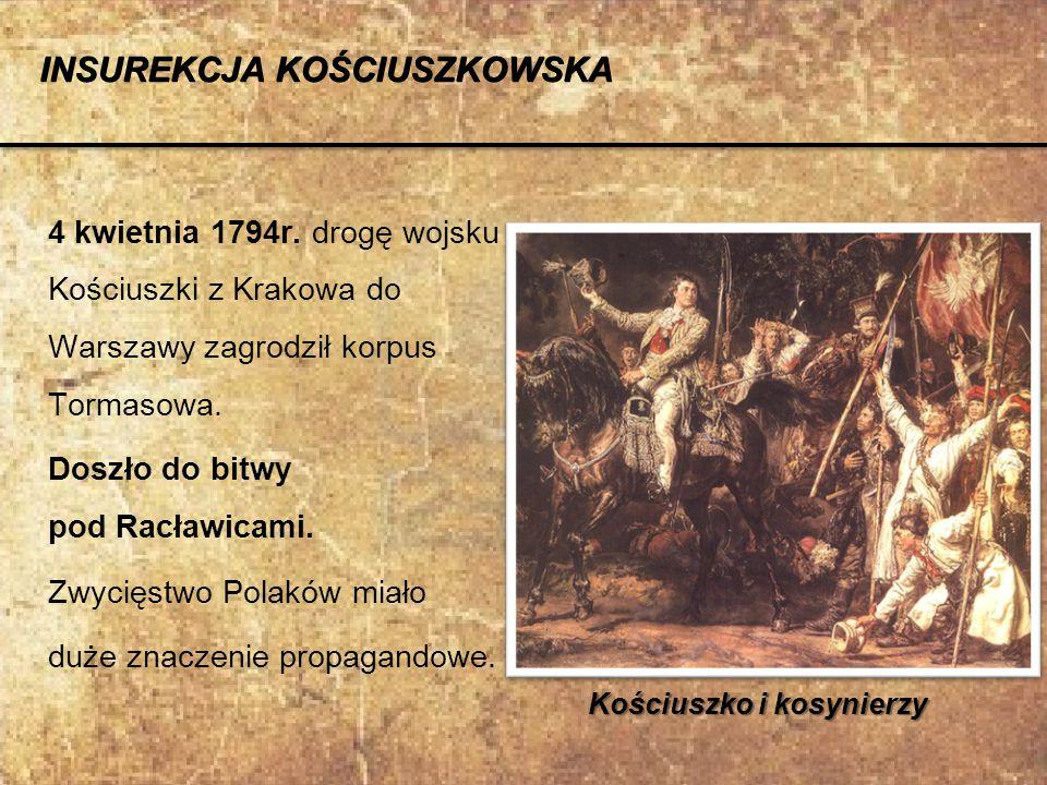 4 kwietnia 1794r. drogę wojsku Kościuszki z Krakowa do Warszawy zagrodził korpus Tormasowa. Doszło do bitwy pod Racławicami. Zwycięstwo Polaków miało