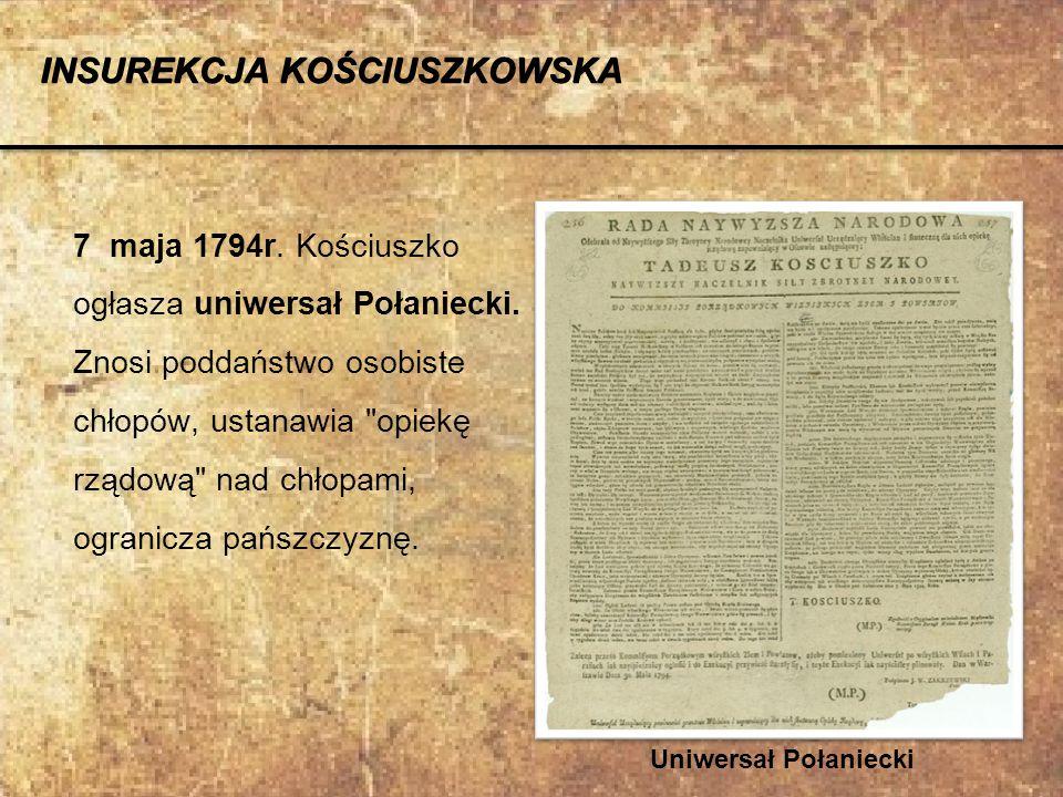 7 maja 1794r. Kościuszko ogłasza uniwersał Połaniecki. Znosi poddaństwo osobiste chłopów, ustanawia