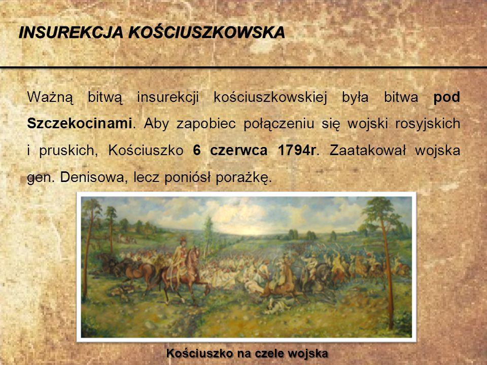 Ważną bitwą insurekcji kościuszkowskiej była bitwa pod Szczekocinami. Aby zapobiec połączeniu się wojski rosyjskich i pruskich, Kościuszko 6 czerwca 1