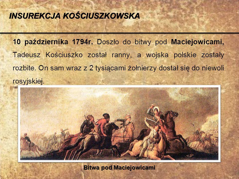 10 października 1794r. Doszło do bitwy pod Maciejowicami, Tadeusz Kościuszko został ranny, a wojska polskie zostały rozbite. On sam wraz z 2 tysiącami