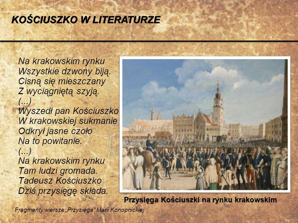 Na krakowskim rynku Wszystkie dzwony biją. Cisną się mieszczany Z wyciągniętą szyją. (...) Wyszedł pan Kościuszko W krakowskiej sukmanie Odkrył jasne