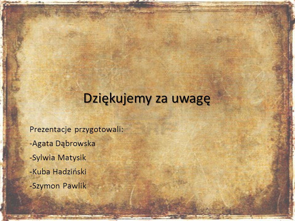 Prezentacje przygotowali: -Agata Dąbrowska -Sylwia Matysik -Kuba Hadziński -Szymon Pawlik Dziękujemy za uwagę