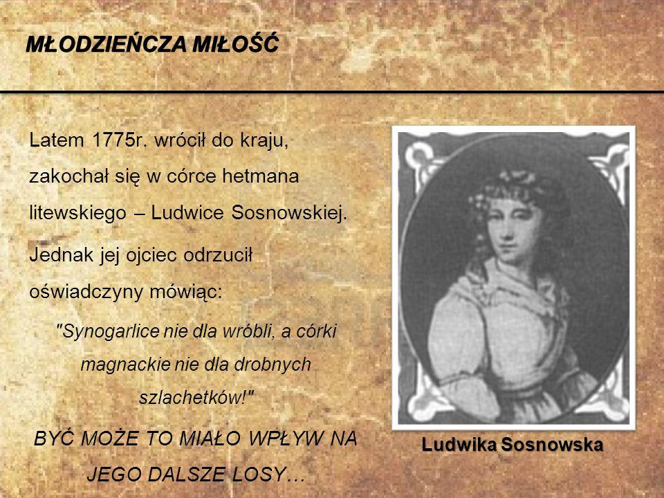 Latem 1775r. wrócił do kraju, zakochał się w córce hetmana litewskiego – Ludwice Sosnowskiej. Jednak jej ojciec odrzucił oświadczyny mówiąc: