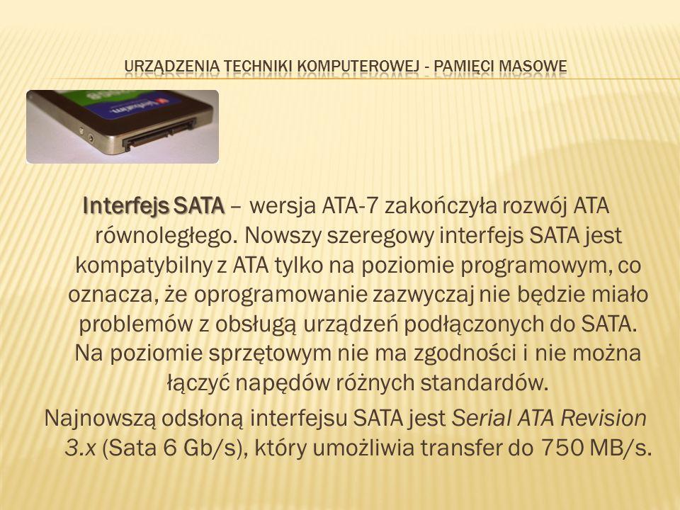 Interfejs SATA Interfejs SATA – wersja ATA-7 zakończyła rozwój ATA równoległego. Nowszy szeregowy interfejs SATA jest kompatybilny z ATA tylko na pozi