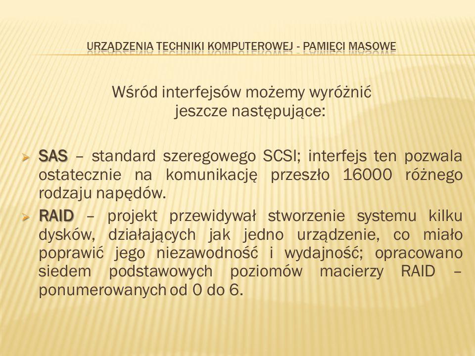 Wśród interfejsów możemy wyróżnić jeszcze następujące:  SAS  SAS – standard szeregowego SCSI; interfejs ten pozwala ostatecznie na komunikację przes