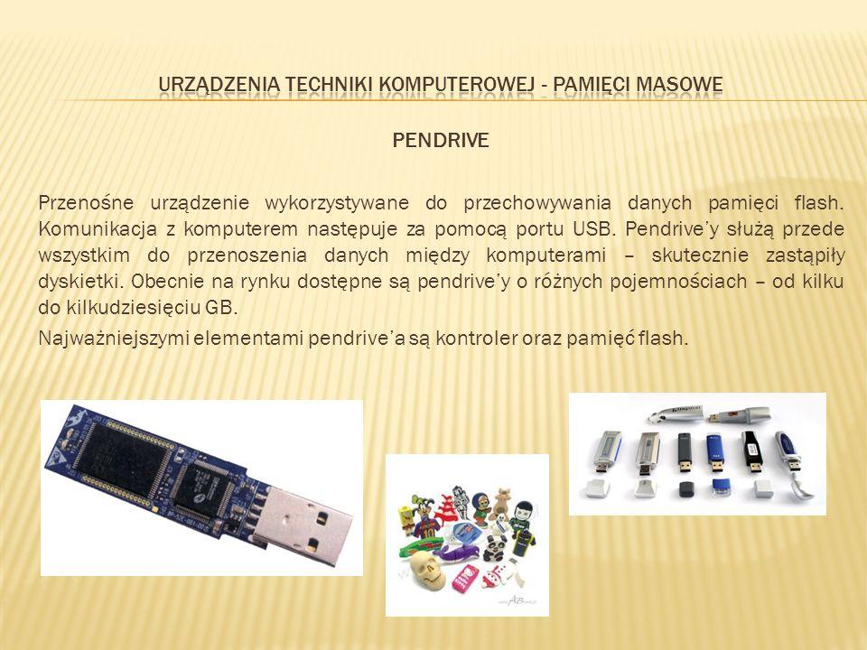 PENDRIVE Przenośne urządzenie wykorzystywane do przechowywania danych pamięci flash. Komunikacja z komputerem następuje za pomocą portu USB. Pendrive'