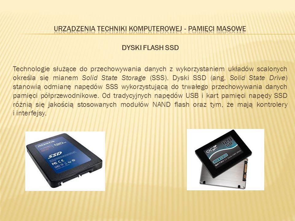 DYSKI FLASH SSD Technologie służące do przechowywania danych z wykorzystaniem układów scalonych określa się mianem Solid State Storage (SSS). Dyski SS