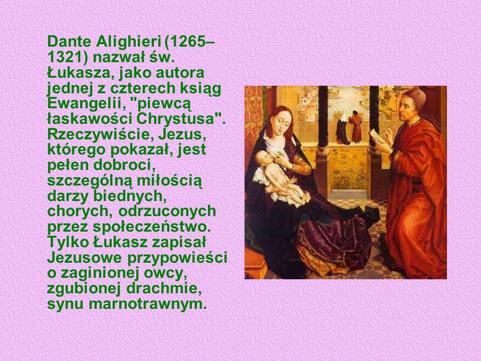 Dante Alighieri (1265– 1321) nazwał św. Łukasza, jako autora jednej z czterech ksiąg Ewangelii,
