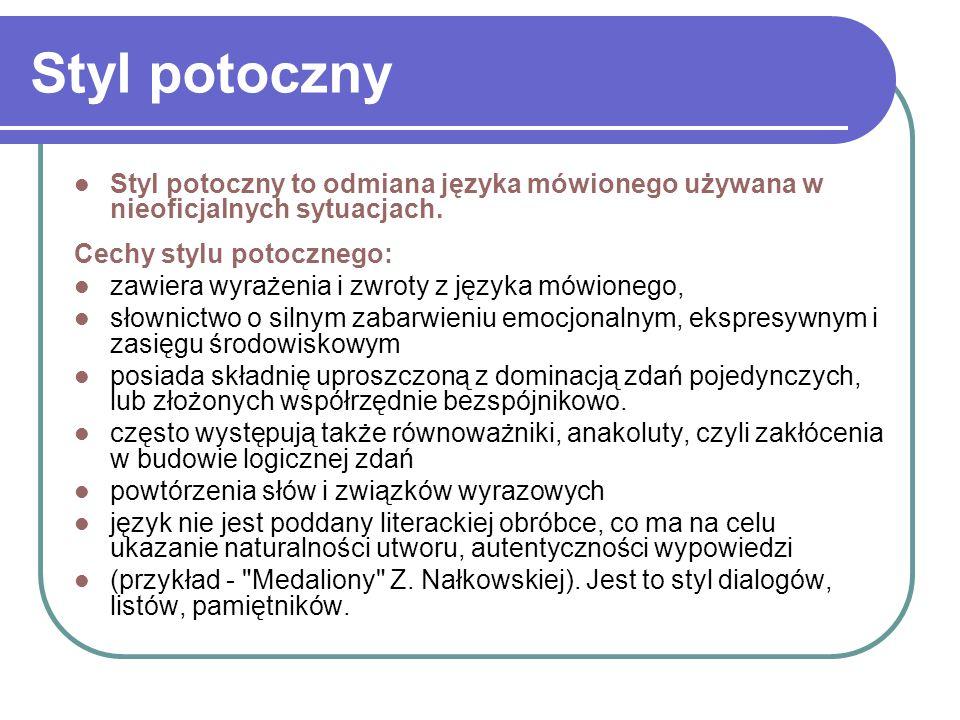 Styl potoczny Styl potoczny to odmiana języka mówionego używana w nieoficjalnych sytuacjach. Cechy stylu potocznego: zawiera wyrażenia i zwroty z języ