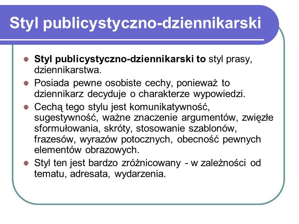 Styl publicystyczno-dziennikarski Styl publicystyczno-dziennikarski to styl prasy, dziennikarstwa. Posiada pewne osobiste cechy, ponieważ to dziennika