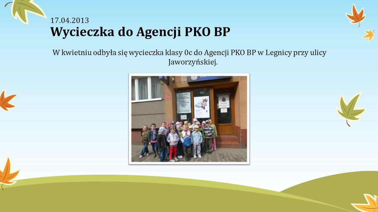 17.04.2013 Wycieczka do Agencji PKO BP W kwietniu odbyła się wycieczka klasy 0c do Agencji PKO BP w Legnicy przy ulicy Jaworzyńskiej.