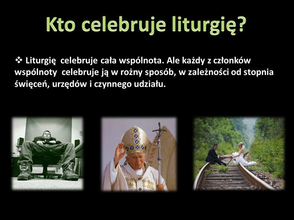  Liturgię celebruje cała wspólnota.