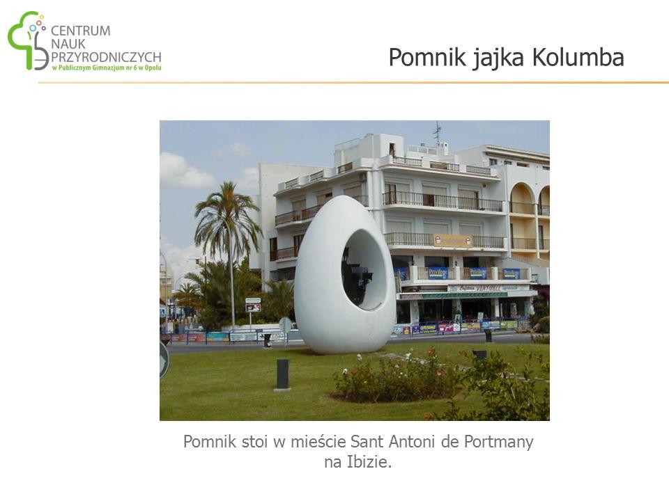 Pomnik jajka Kolumba Pomnik stoi w mieście Sant Antoni de Portmany na Ibizie.