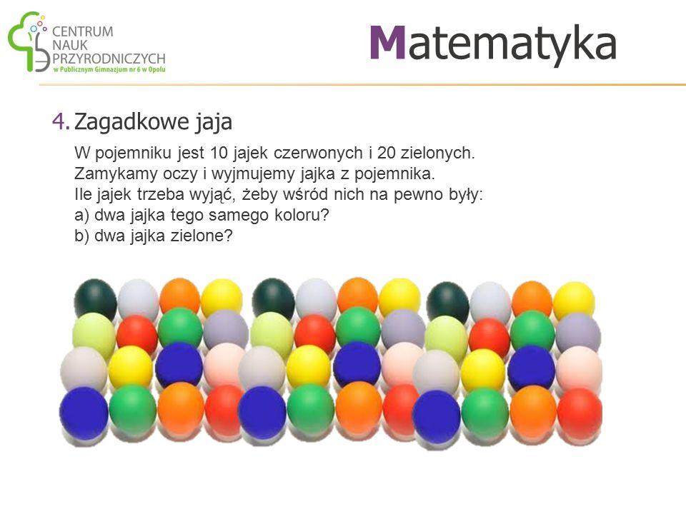 4.Zagadkowe jaja Matematyka W pojemniku jest 10 jajek czerwonych i 20 zielonych. Zamykamy oczy i wyjmujemy jajka z pojemnika. Ile jajek trzeba wyjąć,