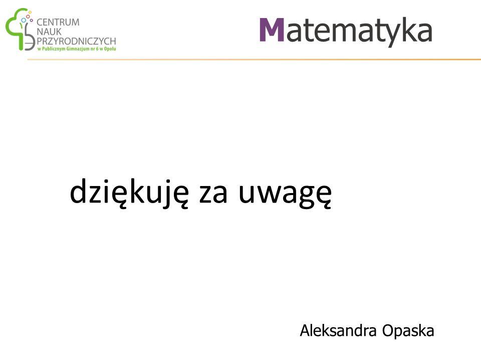 Matematyka dziękuję za uwagę Aleksandra Opaska