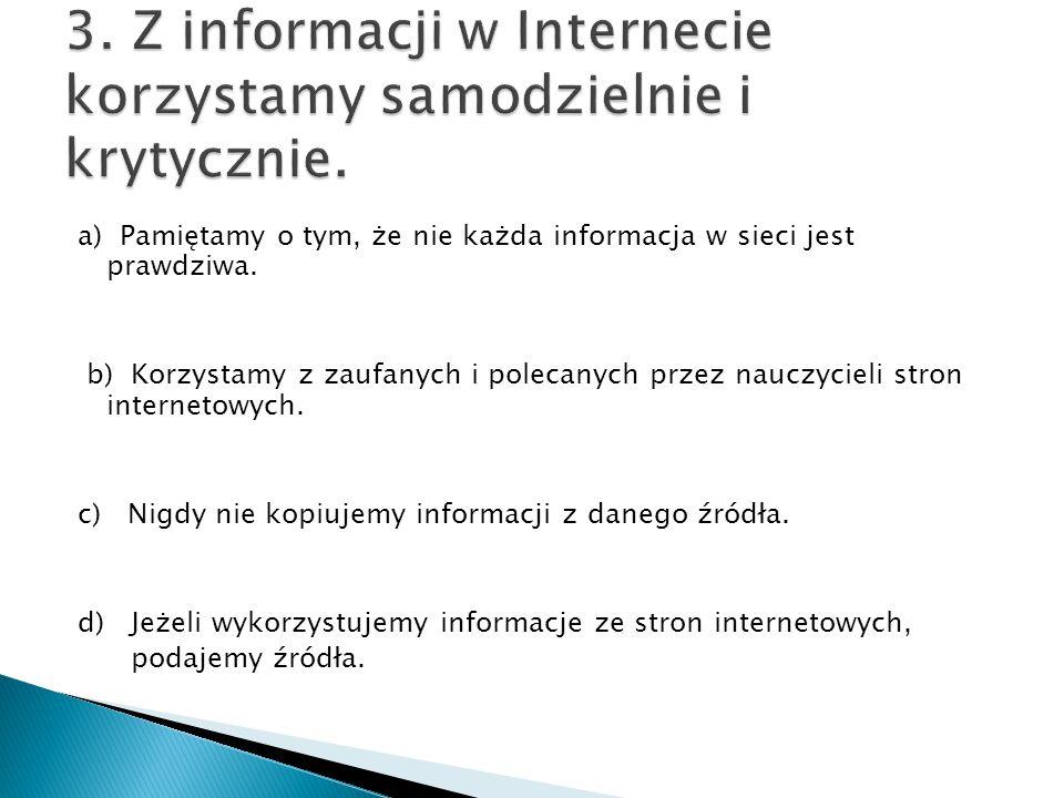 a) Pamiętamy o tym, że nie każda informacja w sieci jest prawdziwa. b) Korzystamy z zaufanych i polecanych przez nauczycieli stron internetowych. c) N