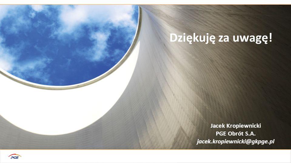 Jacek Kropiewnicki PGE Obrót S.A. jacek.kropiewnicki@gkpge.pl Dziękuję za uwagę!