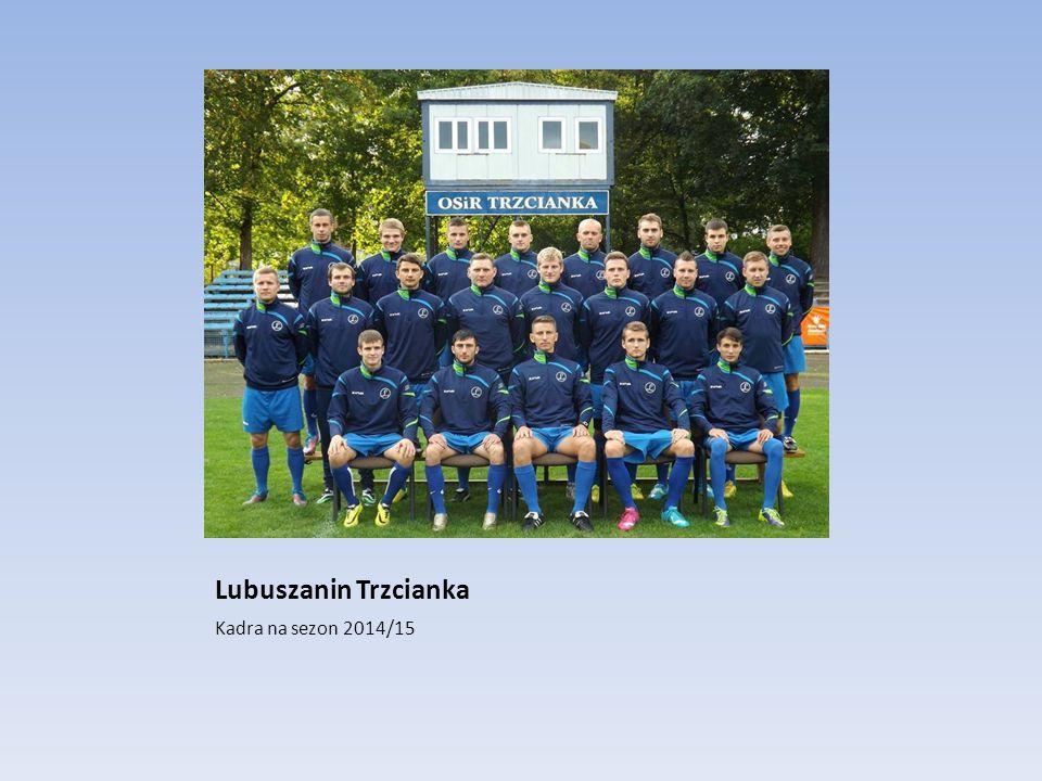 Lubuszanin Trzcianka Kadra na sezon 2014/15