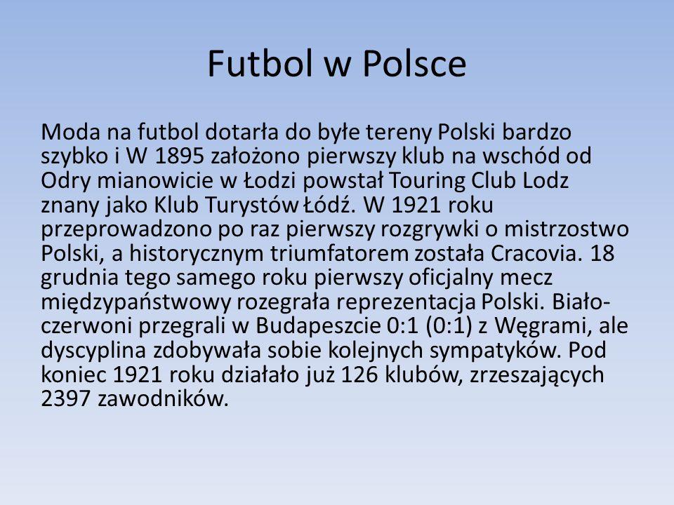 Futbol w Polsce Moda na futbol dotarła do byłe tereny Polski bardzo szybko i W 1895 założono pierwszy klub na wschód od Odry mianowicie w Łodzi powsta