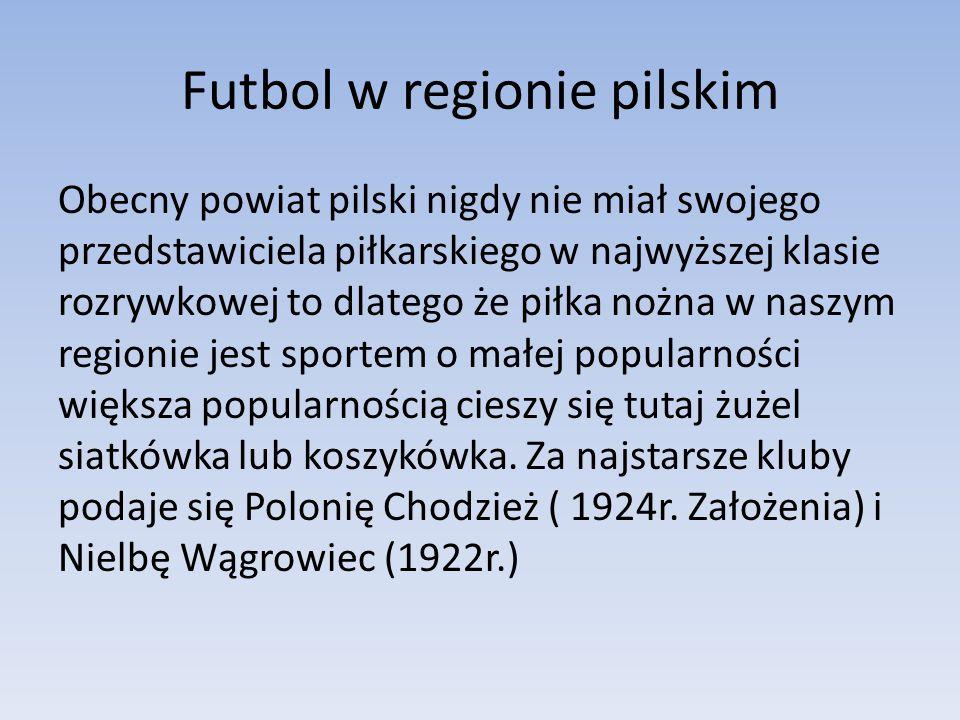 Futbol w regionie pilskim Obecny powiat pilski nigdy nie miał swojego przedstawiciela piłkarskiego w najwyższej klasie rozrywkowej to dlatego że piłka