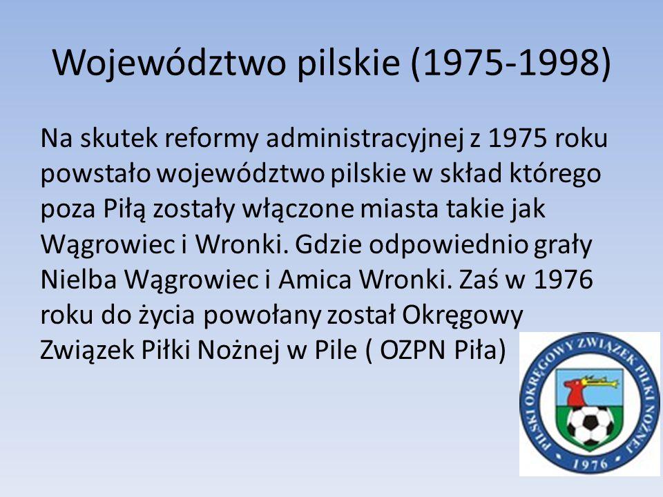 Województwo pilskie (1975-1998) Na skutek reformy administracyjnej z 1975 roku powstało województwo pilskie w skład którego poza Piłą zostały włączone