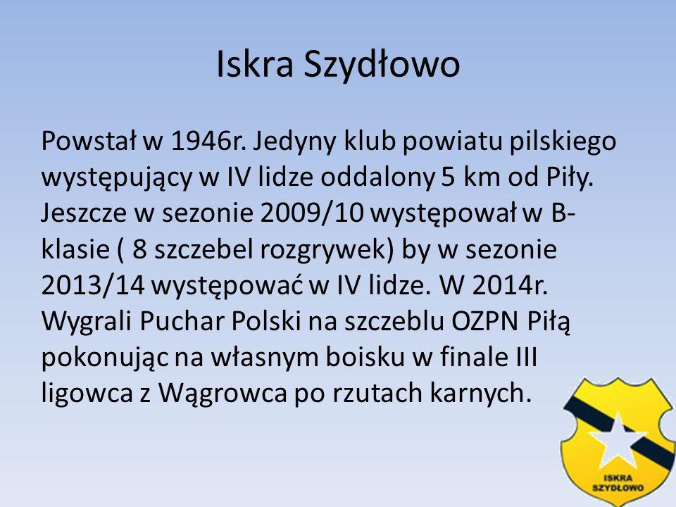 Iskra Szydłowo Powstał w 1946r. Jedyny klub powiatu pilskiego występujący w IV lidze oddalony 5 km od Piły. Jeszcze w sezonie 2009/10 występował w B-