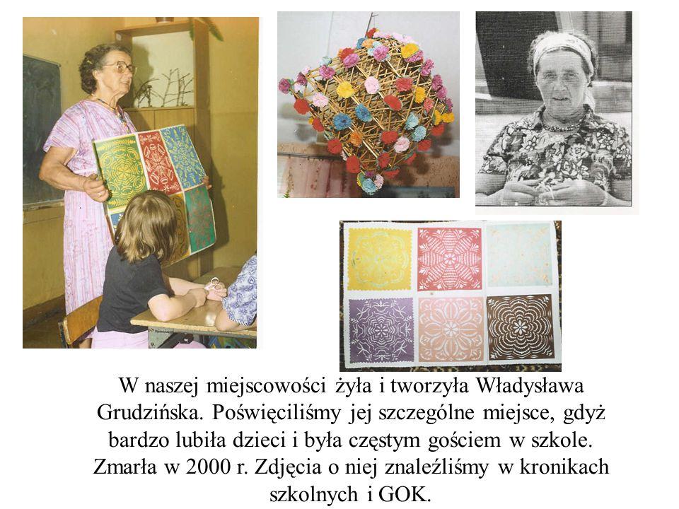 W naszej miejscowości żyła i tworzyła Władysława Grudzińska.