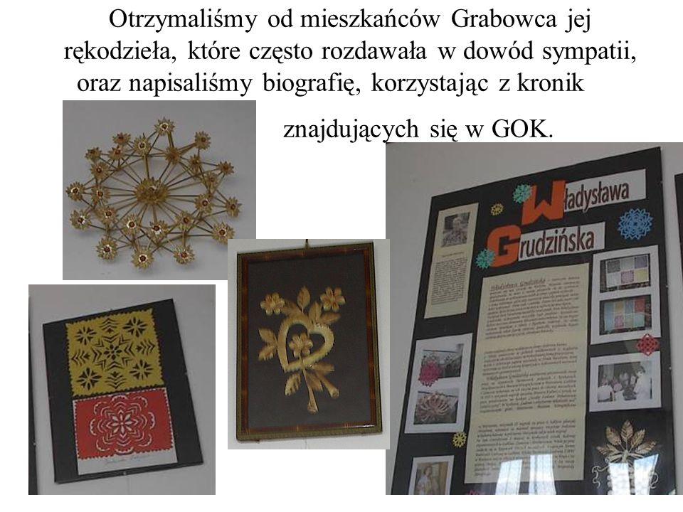 Otrzymaliśmy od mieszkańców Grabowca jej rękodzieła, które często rozdawała w dowód sympatii, oraz napisaliśmy biografię, korzystając z kronik znajdujących się w GOK.
