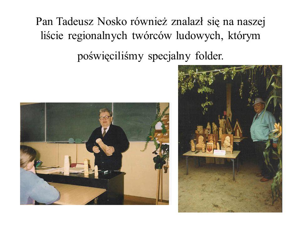 Pan Tadeusz Nosko również znalazł się na naszej liście regionalnych twórców ludowych, którym poświęciliśmy specjalny folder.