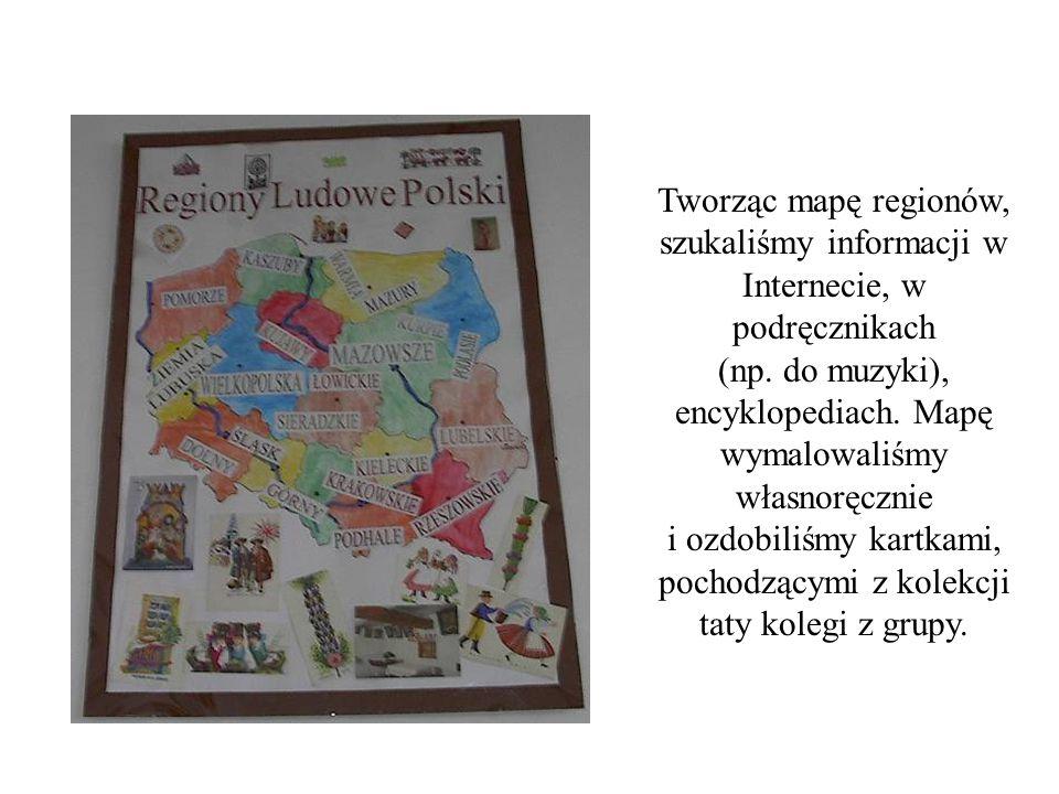 Tworząc mapę regionów, szukaliśmy informacji w Internecie, w podręcznikach (np.