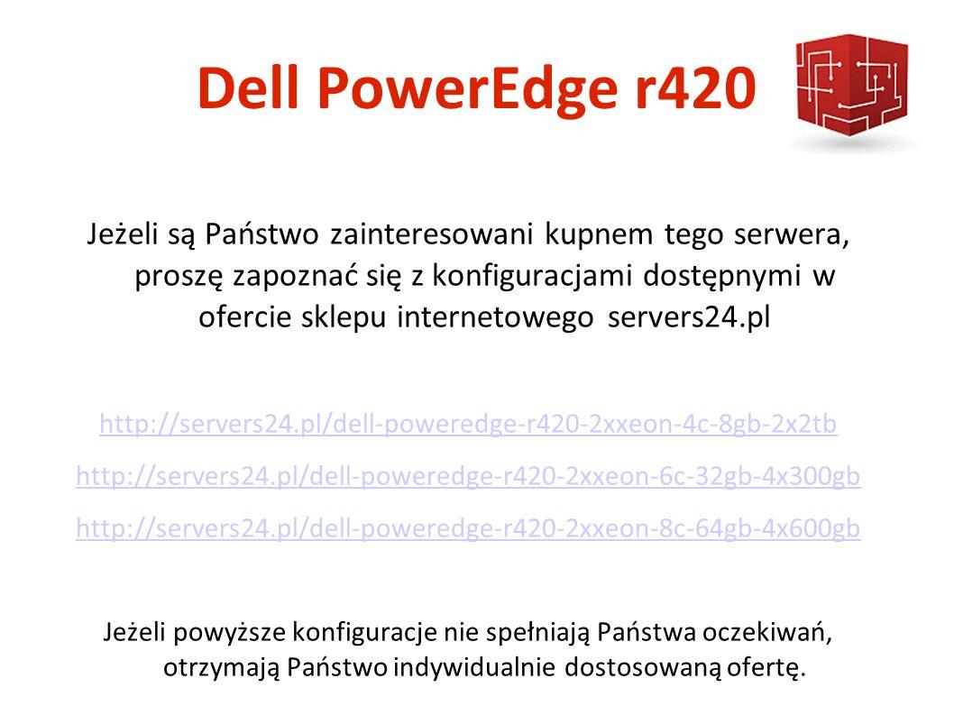 Dell PowerEdge r420 Jeżeli są Państwo zainteresowani kupnem tego serwera, proszę zapoznać się z konfiguracjami dostępnymi w ofercie sklepu internetowego servers24.pl http://servers24.pl/dell-poweredge-r420-2xxeon-4c-8gb-2x2tb http://servers24.pl/dell-poweredge-r420-2xxeon-6c-32gb-4x300gb http://servers24.pl/dell-poweredge-r420-2xxeon-8c-64gb-4x600gb Jeżeli powyższe konfiguracje nie spełniają Państwa oczekiwań, otrzymają Państwo indywidualnie dostosowaną ofertę.