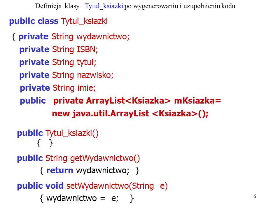 16 public class Tytul_ksiazki { private String wydawnictwo; private String ISBN; private String tytul; private String nazwisko; private String imie; p