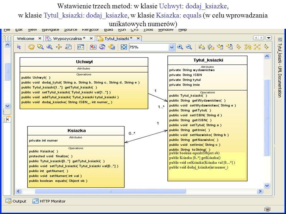 PIO 3_2, Zofia Kruczkiewicz8 Wstawienie trzech metod: w klasie Uchwyt: dodaj_ksiazke, w klasie Tytul_ksiazki: dodaj_ksiazke, w klasie Ksiazka: equals