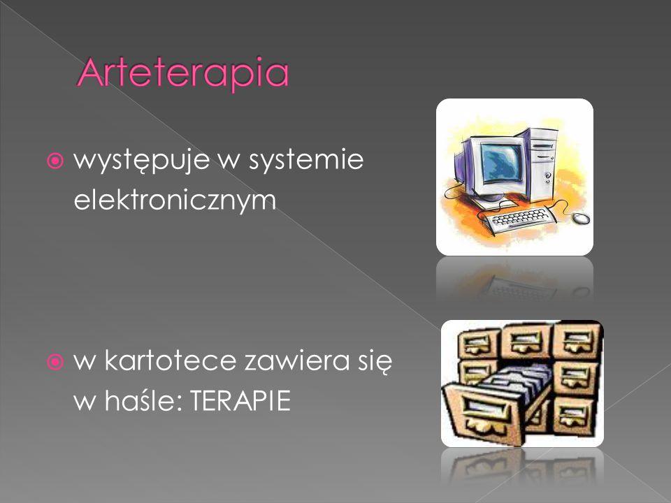  występuje w systemie elektronicznym  w kartotece zawiera się w haśle: TERAPIE