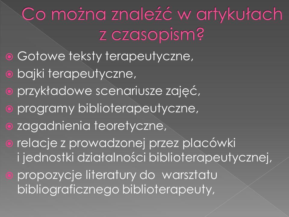  Gotowe teksty terapeutyczne,  bajki terapeutyczne,  przykładowe scenariusze zajęć,  programy biblioterapeutyczne,  zagadnienia teoretyczne,  re