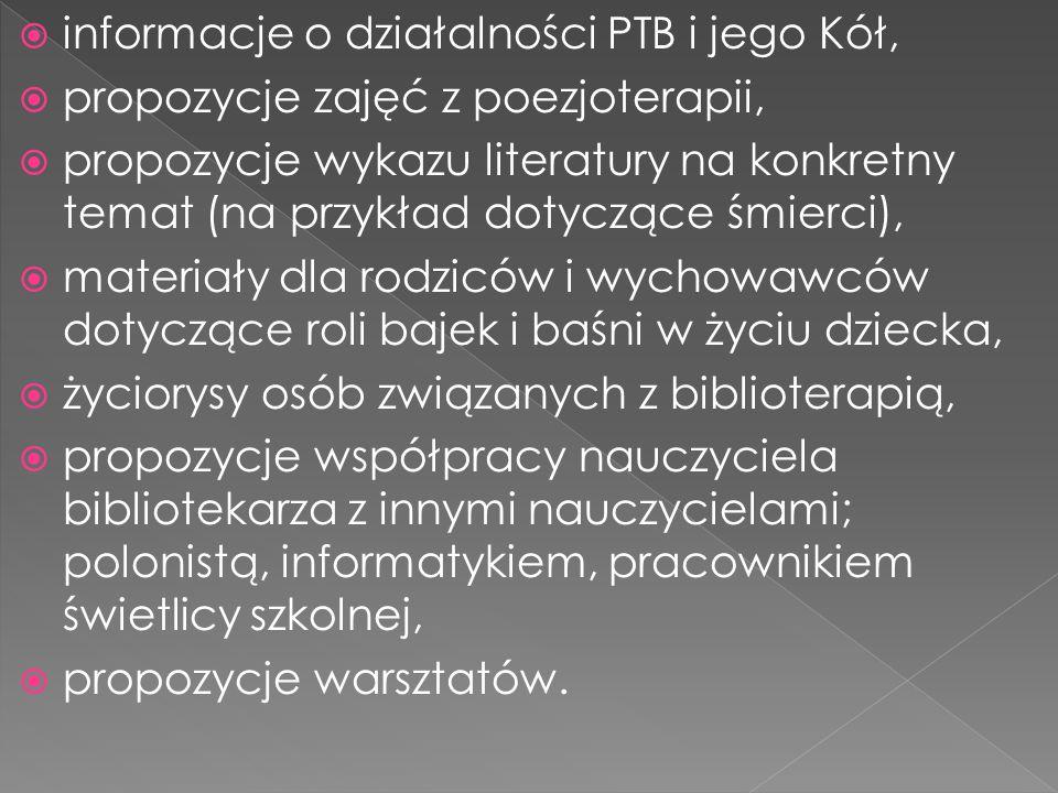  informacje o działalności PTB i jego Kół,  propozycje zajęć z poezjoterapii,  propozycje wykazu literatury na konkretny temat (na przykład dotyczą