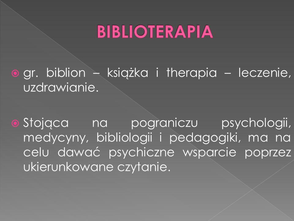  gr. biblion – książka i therapia – leczenie, uzdrawianie.  Stojąca na pograniczu psychologii, medycyny, bibliologii i pedagogiki, ma na celu dawać