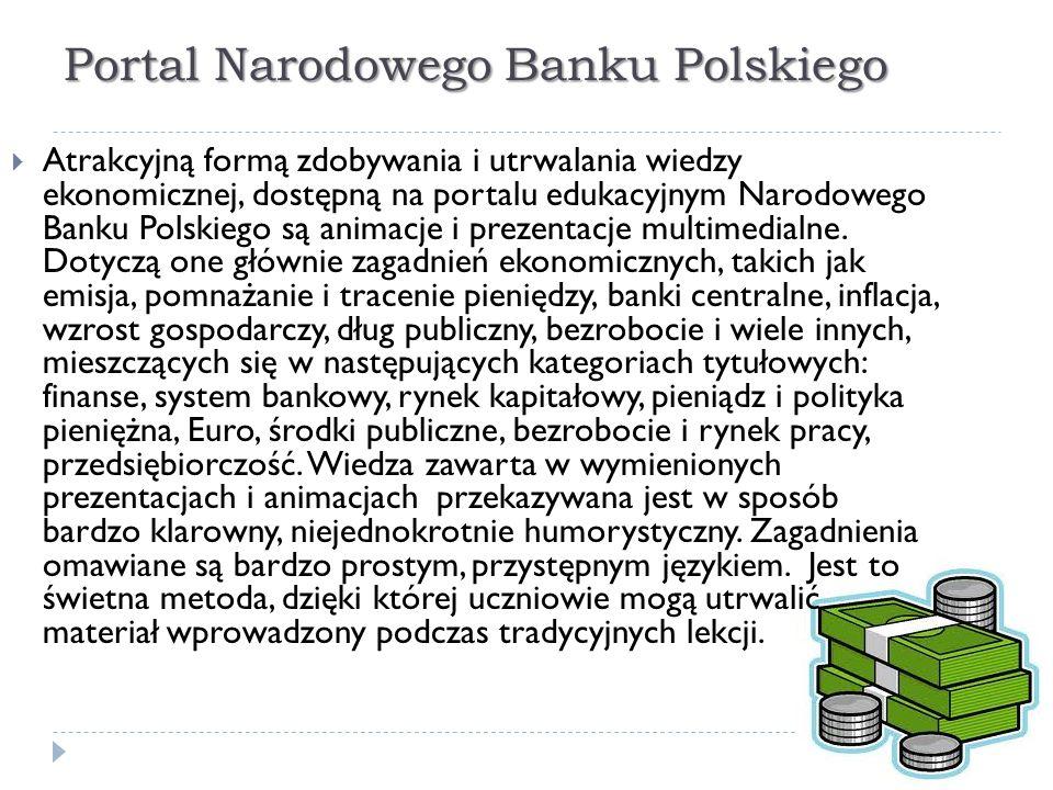 Portal Narodowego Banku Polskiego  Atrakcyjną formą zdobywania i utrwalania wiedzy ekonomicznej, dostępną na portalu edukacyjnym Narodowego Banku Pol