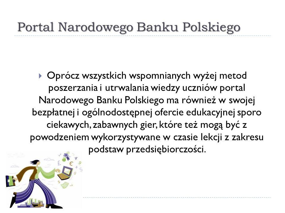 Portal Narodowego Banku Polskiego  Oprócz wszystkich wspomnianych wyżej metod poszerzania i utrwalania wiedzy uczniów portal Narodowego Banku Polskie