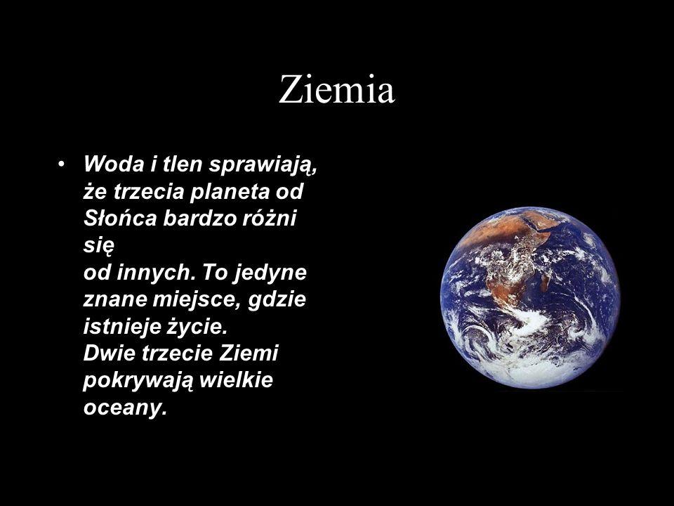 Ziemia Woda i tlen sprawiają, że trzecia planeta od Słońca bardzo różni się od innych. To jedyne znane miejsce, gdzie istnieje życie. Dwie trzecie Zie