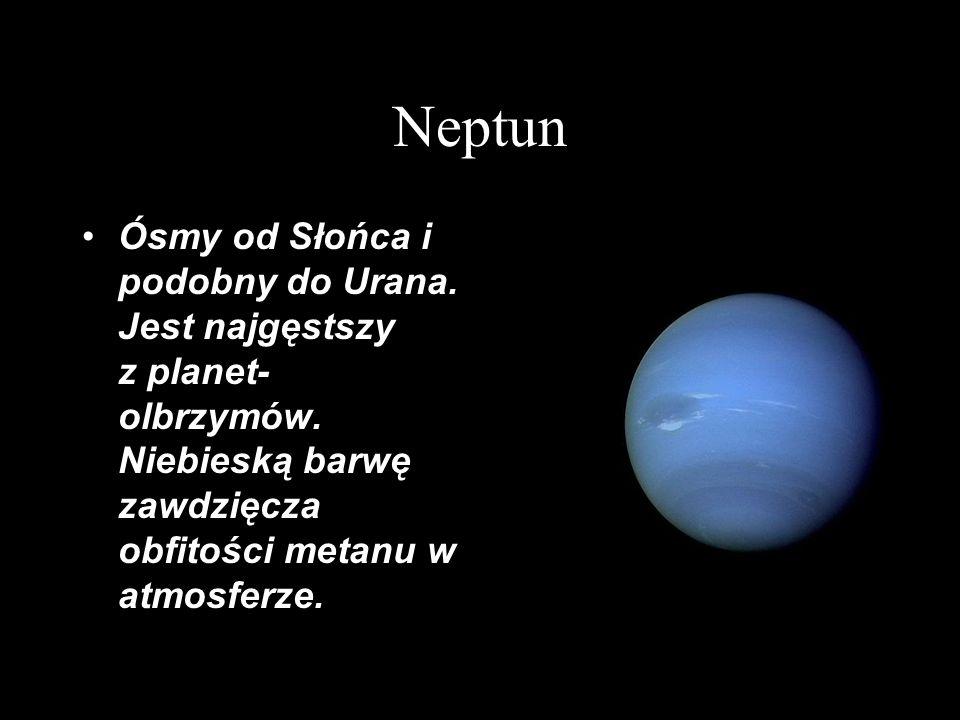 Neptun Ósmy od Słońca i podobny do Urana. Jest najgęstszy z planet- olbrzymów. Niebieską barwę zawdzięcza obfitości metanu w atmosferze.