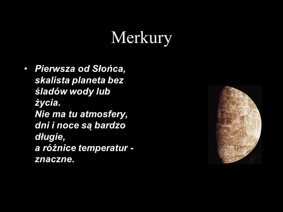 Merkury Średnica równikowa: 4878 km Masa: 3,3·10 23 kg Średnia gęstość: 5420 kg/m 3 Średnia odległość od Słońca: 57,9 mln km Okres orbitalny: 87,97 dni ziemskich (0,24 roku) Okres rotacji: 58,65 dni ziemskich Powierzchnia: krzemiany Atmosfera: brak, śladowo - Na, H, He Średnia temperatura na powierzchni: 452 K