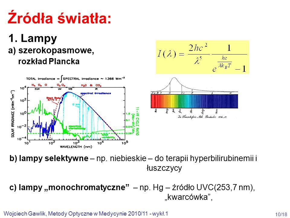 Wojciech Gawlik, Metody Optyczne w Medycynie 2010/11 - wykł.1 10/18 Źródła światła: 1.